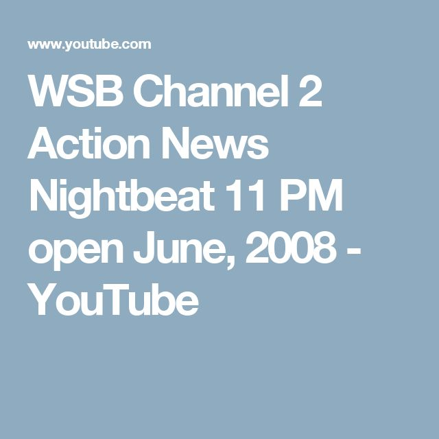 WSB Channel 2 Action News Nightbeat 11 PM open June, 2008 - YouTube
