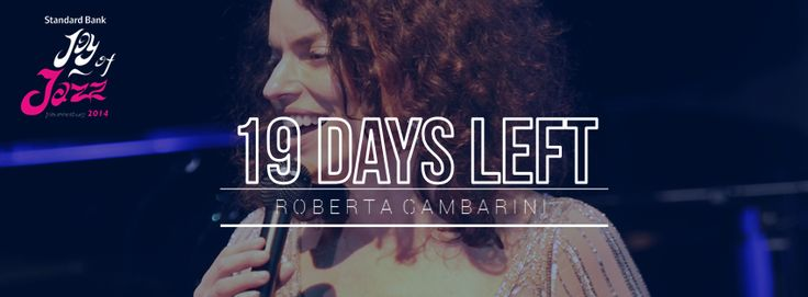 19 days till we get to see Roberta Cambarini at the Standard Bank Joy of Jazz    Buy your tickets now bit.ly/1lz9kCd