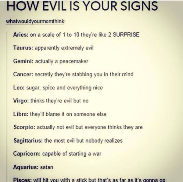 Taurus! People don't know that we are evil. So when we sneak up on you it makes it all more fun :)