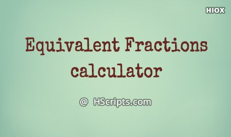 Equivalent Fractions Calculator in Javascript  https://www.hscripts.com/scripts/JavaScript/equivalent-fraction.php  Calculate the equivalent fractions for the given numerators and denominators.