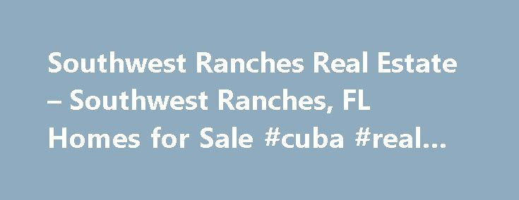 Southwest Ranches Real Estate – Southwest Ranches, FL Homes for Sale #cuba #real #estate  #southwest florida real estate # Moving Cost Estimate
