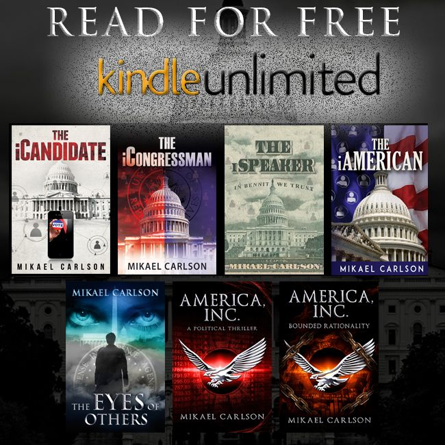 Mikael Carlson novels available for free on Kindle Unlimited  The iCandidate The iCongressman The iSpeaker The iAmerican The Eyes of Others America, Inc.: A Political Thriller America, Inc.: Bounded Rationality