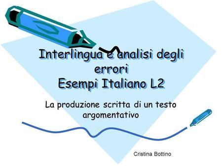 Interlingua e analisi degli errori Esempi Italiano L2 La produzione scritta di…