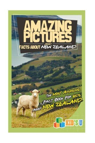 Amazing Pictures and Facts About New Zealand: The Most Amazing Fact Book for Kids About New Zealand