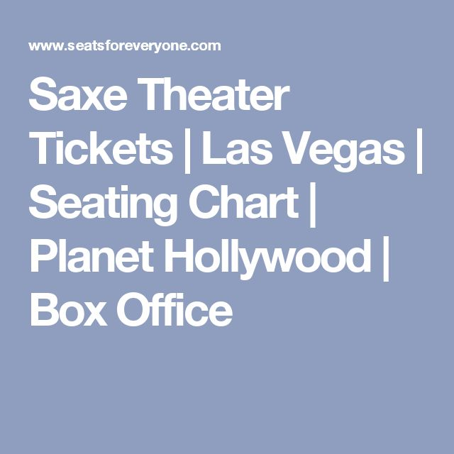 Saxe Theater Tickets | Las Vegas | Seating Chart | Planet Hollywood | Box Office