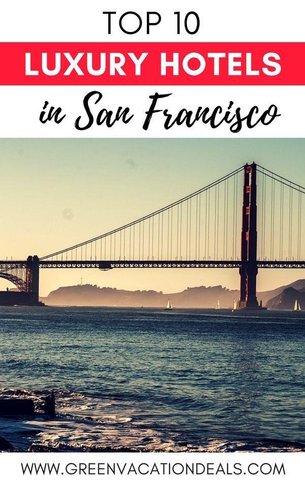Top 10 Luxury San Francisco Hotels Travel California Travel