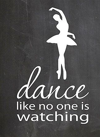 If you don't dance like nobody's watching there is probably a slight chance you won't get big roles in Cinderella, or the Nutcracker, or Swan Lake.