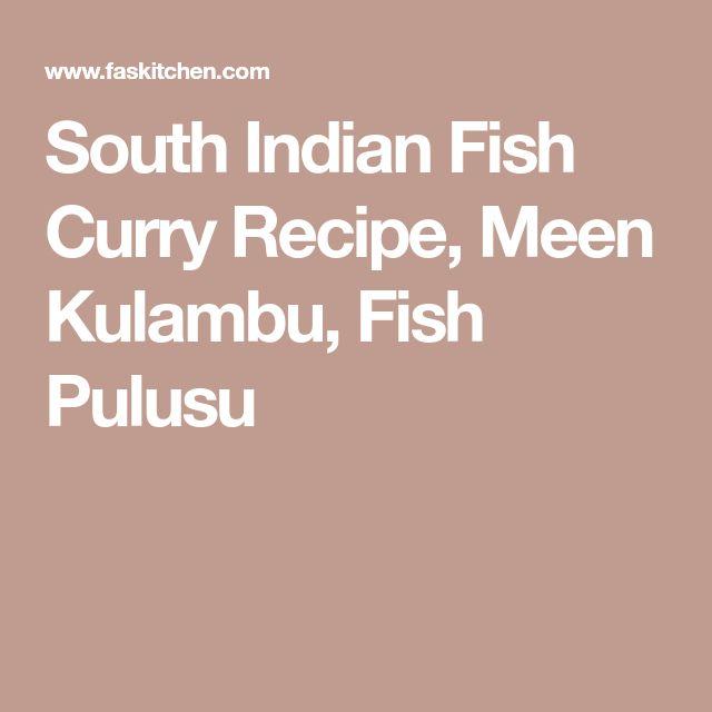 South Indian Fish Curry Recipe, Meen Kulambu, Fish Pulusu