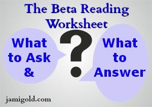 Ever wonder what you should ask beta readers to look for? Or what you you check while you're reading another writer's work? The Beta Reading Worksheet gives two pages of suggestions for how to objectively judge writing and storytelling quality.