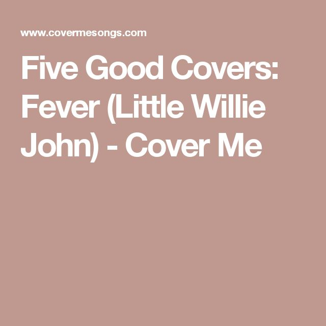 Five Good Covers: Fever (Little Willie John) - Cover Me