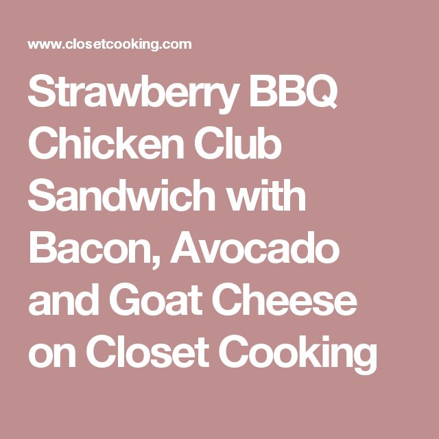 Strawberry BBQ Chicken Club Sandwich with Bacon, Avocado and Goat Cheese on Closet Cooking