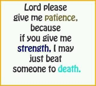 ....lol....: The Lord, Laughing, Quote, Patience, Truths, Funny Stuff, So True, Living, True Stories