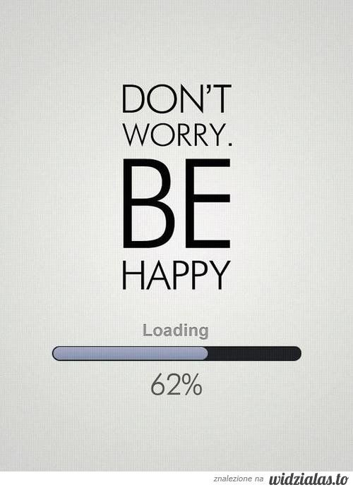 don't worry, be happy :) :) :) :) :) :) :) :) :) :)