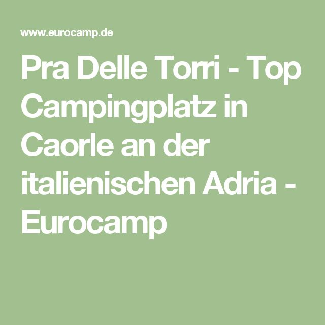 Pra Delle Torri - Top Campingplatz in Caorle an der italienischen Adria - Eurocamp