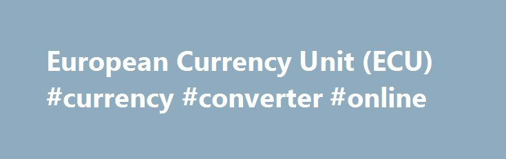 """European Currency Unit (ECU) #currency #converter #online http://currency.remmont.com/european-currency-unit-ecu-currency-converter-online/  #european currency conversion # What was the european currency unit? The european currency unit, ECU for short, was an artificial """"basket"""" currency that was used by the member states of the European Union (EU) as their internal accounting unit. The ECU was conceived on 13th March 1979 by the European Economic Community (EEC), the predecessor […]"""