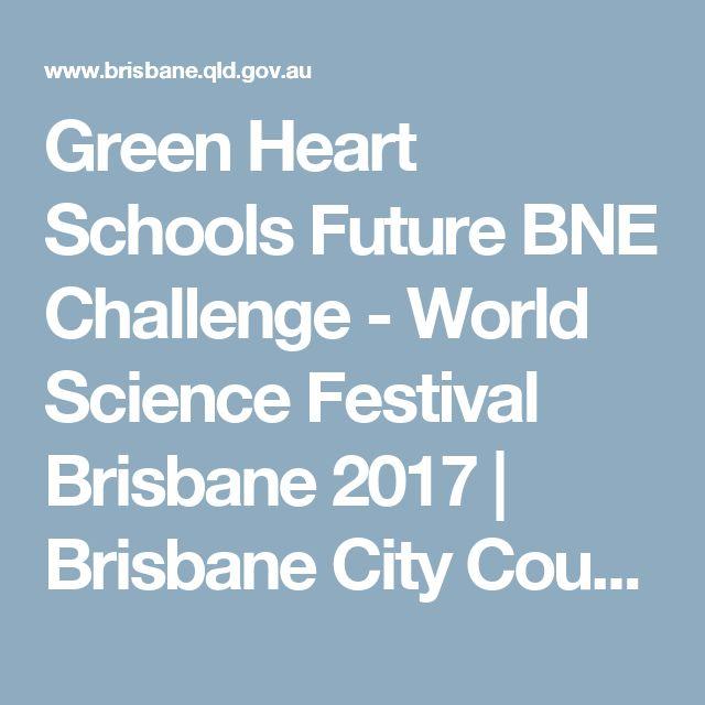Green Heart Schools Future BNE Challenge - World Science Festival Brisbane 2017  | Brisbane City Council