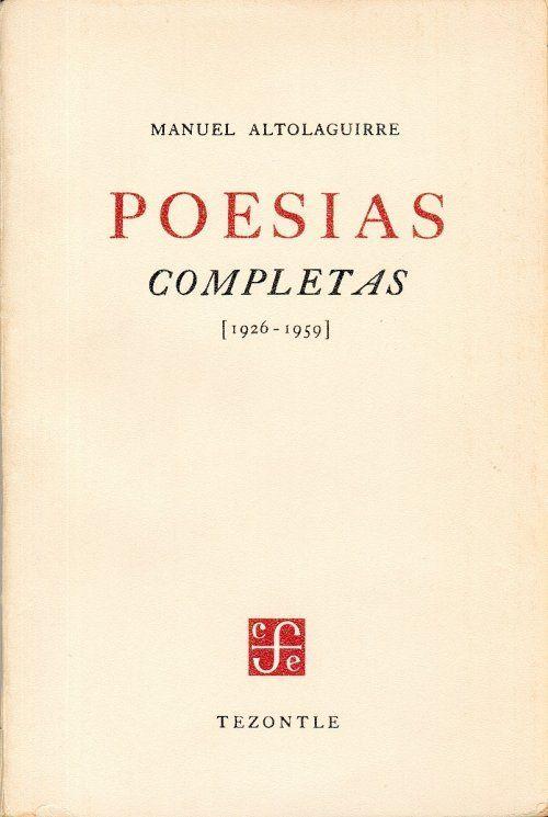 """""""Poesías completas (1926-1959). Facsimilar de la primera edición de 1960, precedido del ensayo de Luis Cernuda"""" Altolaguirre, Manuel. FCE, 2005. http://www.fondodeculturaeconomica.com/Librerias/Detalle.aspx?ctit=017079R"""