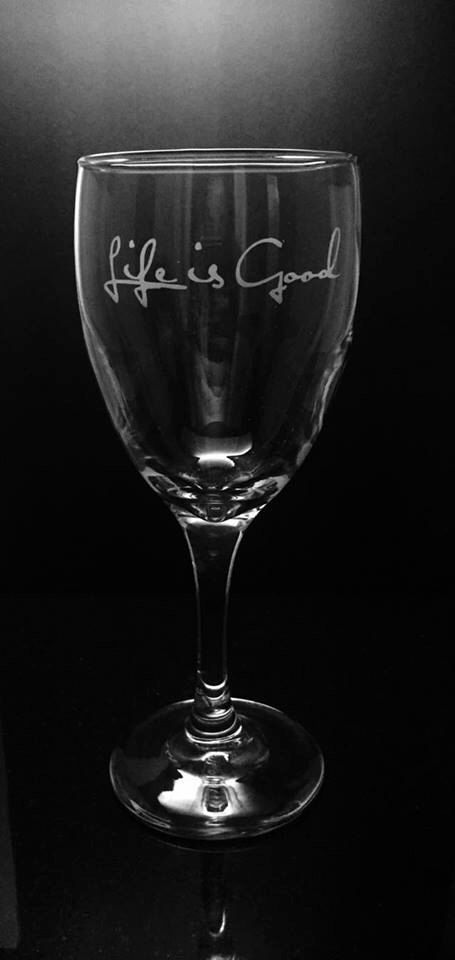 A personal favorite from my Etsy shop https://www.etsy.com/listing/488407342/life-is-good-etched-wine-glass-life-is