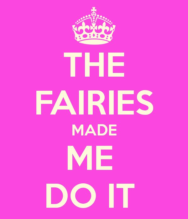 ❥✿¸.•*¨`*•..¸✿❥The Fairies Made Me Do It...Shhh!~✿