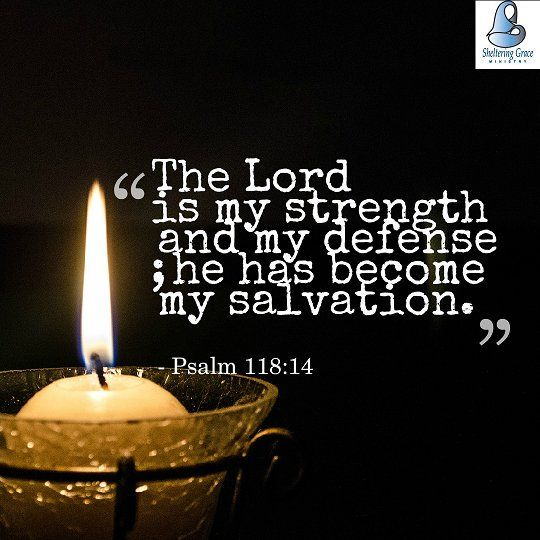 """""""The Lord is my strength and my defense; he has become my salvation."""" - Psalm 118:14 NIV #bible #motivation"""