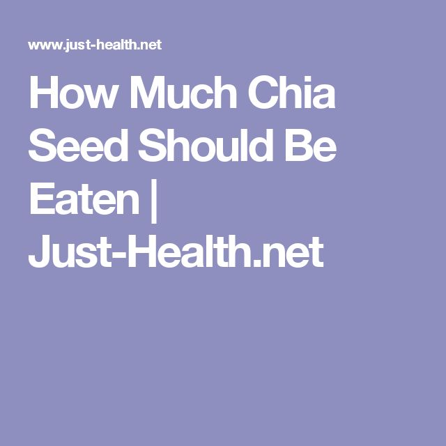How Much Chia Seed Should Be Eaten | Just-Health.net