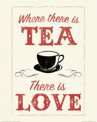 Where there is tea there is love. ...http://www.pinterest.com/colettescottage/tea-cards-invitations-tea-crafts-etc/