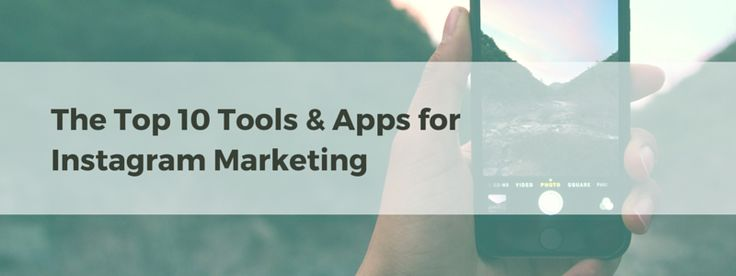 Top 10 Tools and Apps for Instagram Marketing