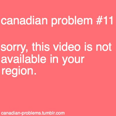 Canadian Problems  And this happens a lot!