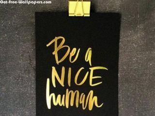 Free Be Nice Human Wallpapers, Be Nice Human Pictures, Be Nice Human Photos, Be Nice Human #11993 1280X800 wallpaper