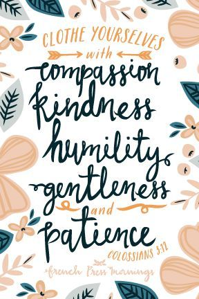"""Inspirational + Motivational Quotes, Words to Live By + Positive Affirmations. Clothe yourselves with compassion kindness humility gentleness and patience."""" -Colossians 3:12"""