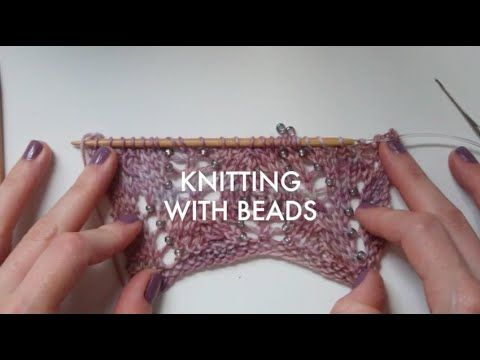 TUTORIAL: Knitting With Beads - YouTube  A brief but clear demonstration of how to add beads to lace or fingering weight yarn projects.
