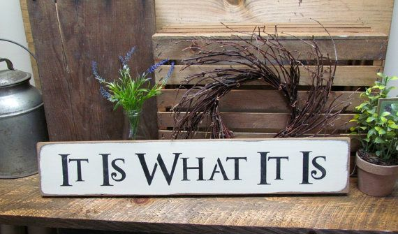 Hey, I found this really awesome Etsy listing at https://www.etsy.com/listing/90114885/wooden-sign-it-is-what-it-is-wood-sign