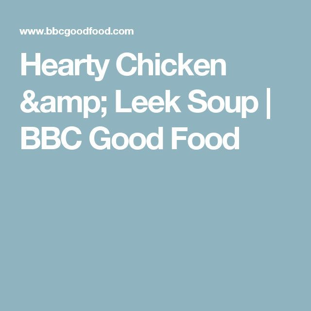 Hearty Chicken & Leek Soup | BBC Good Food