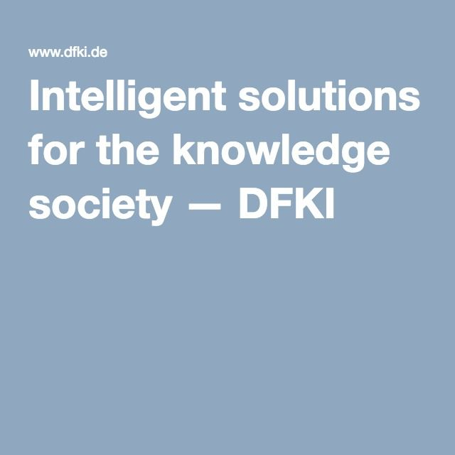 Intelligent solutions for the knowledge society — DFKI