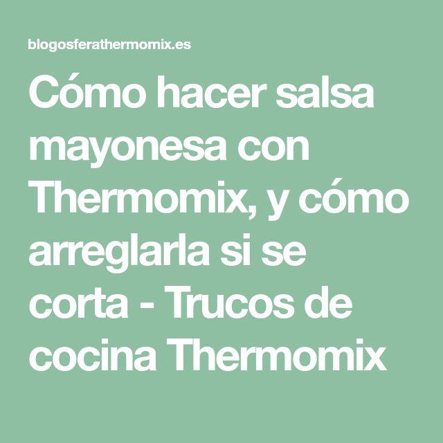Cómo hacer salsa mayonesa con Thermomix, y cómo arreglarla si se corta - Trucos de cocina Thermomix
