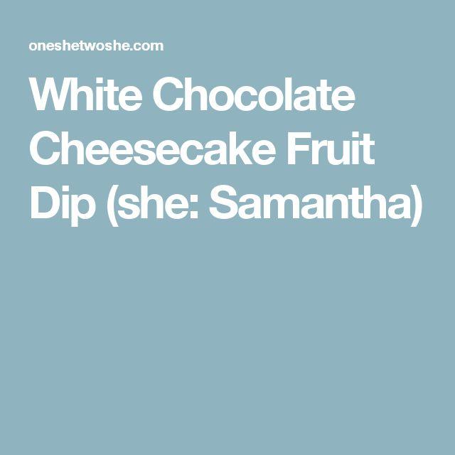 White Chocolate Cheesecake Fruit Dip (she: Samantha)