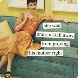 she was one cocktail away from proving his mother rightFunny Sayings, Mothers, Quotes, Retro Humor, Anne Taintor, Funny Stuff, Cocktails, Annetaintor, In Law