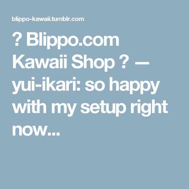 ❤ Blippo.com Kawaii Shop ❤ — yui-ikari:   so happy with my setup right now...