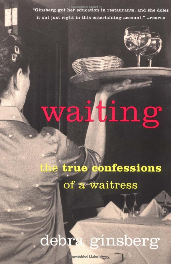 restaurant server cover letter%0A Waiting  The True Confessions of a Waitress Debra Ginsberg   For anyone  who ever waited tables    A real fun  u     true read
