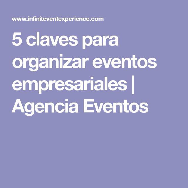 5 claves para organizar eventos empresariales | Agencia Eventos