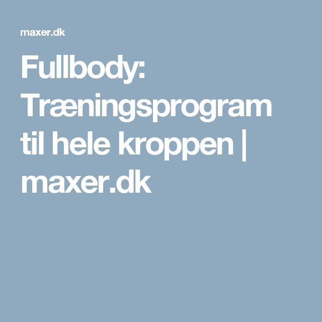 Fullbody: Træningsprogram til hele kroppen | maxer.dk