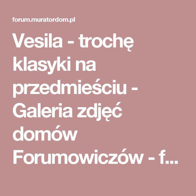 Vesila - trochę klasyki na przedmieściu - Galeria zdjęć domów Forumowiczów - forum.muratordom.pl
