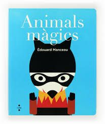 Manceau, Édouard. ANIMALS MÀGICS. Cruïlla, 2017.
