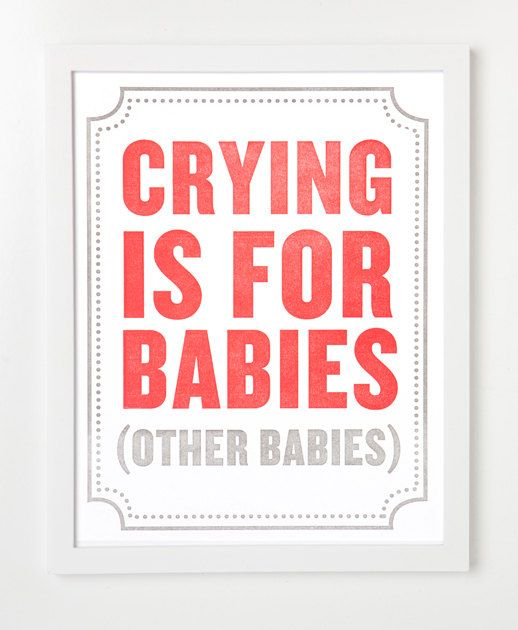 Some Great Prints (for Nursery) on this Site....    Subliminal Baby Letterpress Art Print Series. Crying is for babies. (Other babies.). $35.00, via Etsy: Babies, Street Press, Nurseries, Art Prints, Babies Print, Baby Prints, Baby Room, Kids, Sycamore Street