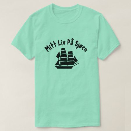 A sailing ship with text Mitt liv på sjøen T-Shirt - click/tap to personalize and buy