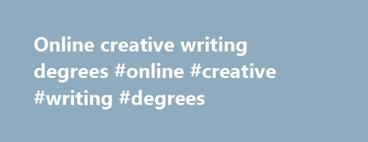 Online creative writing degrees #online #creative #writing #degrees http://design.nef2.com/online-creative-writing-degrees-online-creative-writing-degrees/  # B.A. in Creative Writing-Department of English – Carnegie Mellon University Bachelor of Arts in Creative Writing Carnegie Mellon's Creative Writing program is one of the oldest undergraduate programs in the country, and one of the few offering a Bachelor of Arts in Creative Writing degree. While studying with faculty members who are…