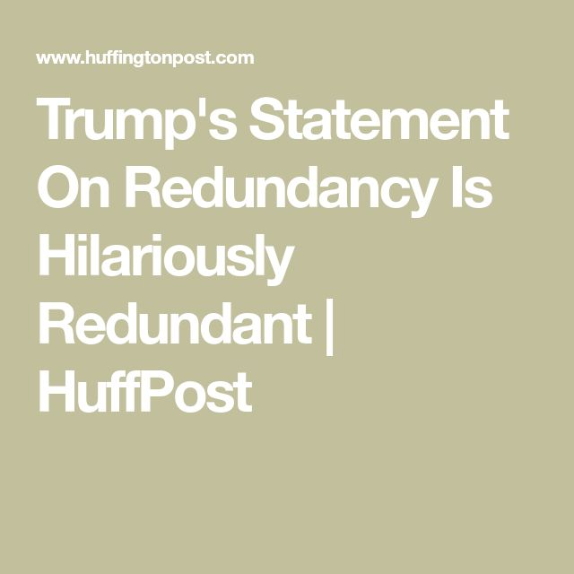 Trump's Statement On Redundancy Is Hilariously Redundant | HuffPost