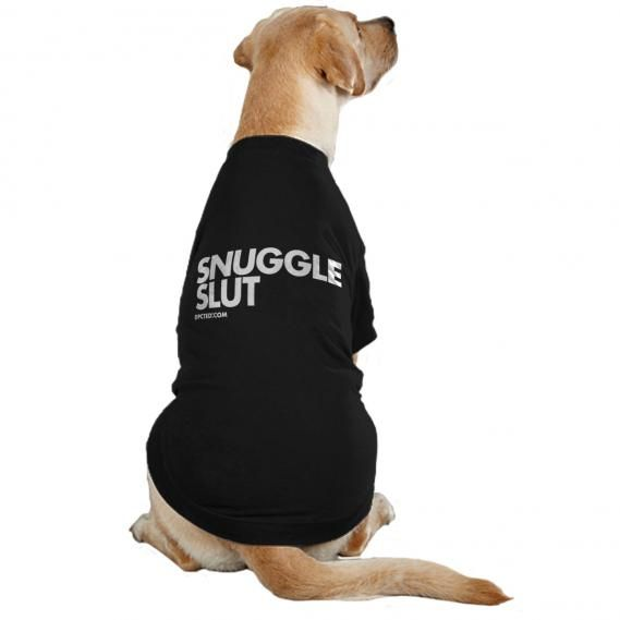 Dog Tee: Snuggle Slut.... I want a t-shirt like this for myself!