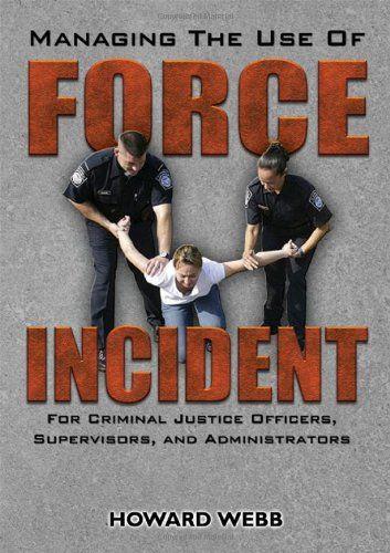 Bestseller Books Online Managing The Use Of Force Incident: For Criminal  Justice Officers, Supervisors