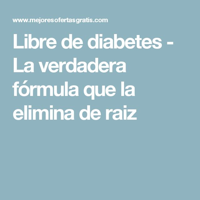 Libre de diabetes - La verdadera fórmula que la elimina de raiz